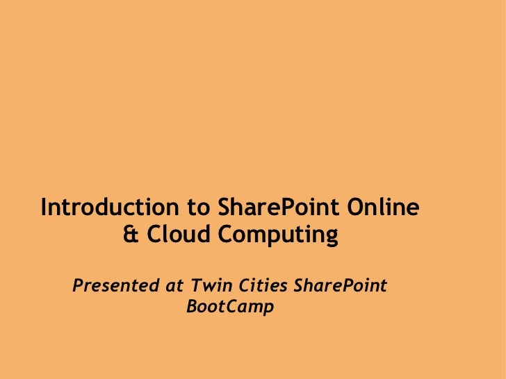 Introduction to SharePoint Online & Cloud Computing   Presented at Twin Cities SharePoint BootCamp