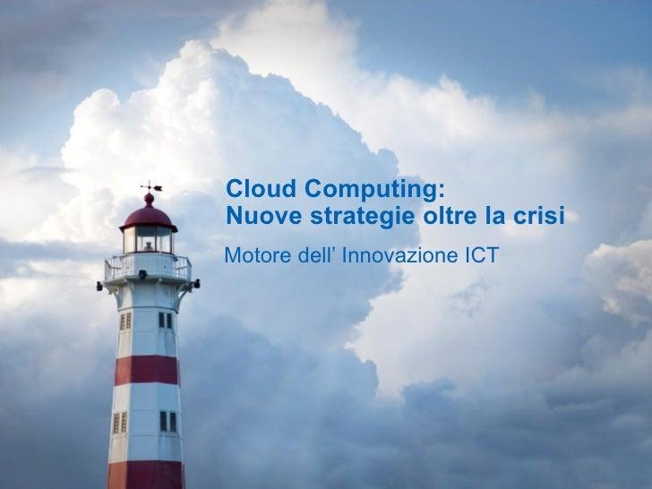 Cloud Computing:  Nuove strategie oltre la crisi Motore dell' Innovazione ICT