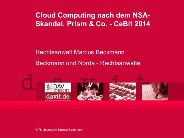 © Rechtsanwalt Marcus Beckmann Cloud Computing nach dem NSA- Skandal, Prism & Co. - CeBit 2014 Rechtsanwalt Marcus Beckman...