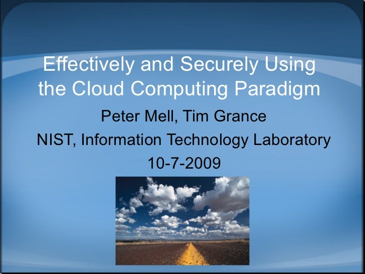 Effectively and Securely Usingthe Cloud Computing Paradigm         Peter Mell, Tim GranceNIST, Information Technology Labo...
