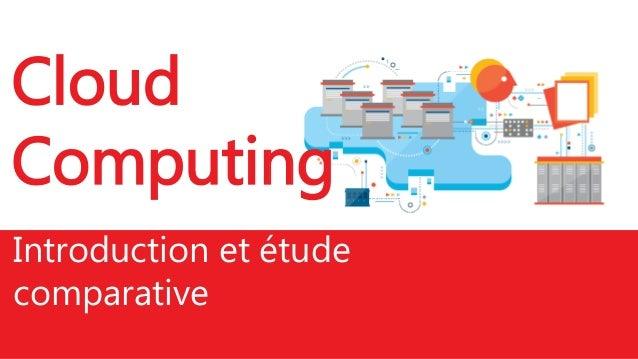 Cloud Computing Introduction et étude comparative