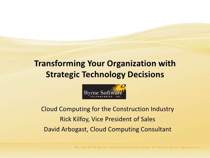 Transforming Your Organization with   Strategic Technology Decisions Cloud Computing for the Construction Industry       R...