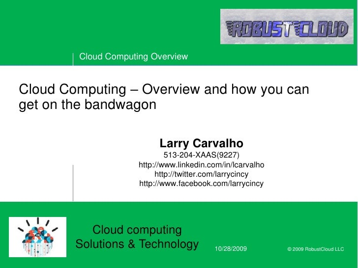 Cloud Computing – Overview and how you can get on the bandwagon<br />Larry Carvalho513-204-XAAS(9227)http://www.linkedin.c...
