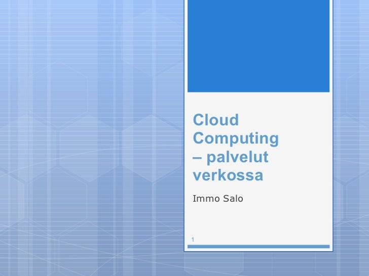 Cloud Computing  – palvelut verkossa <ul><li>Immo Salo </li></ul>