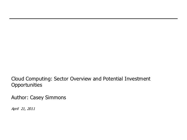 Cloud Computing: Sector Overview and Potential InvestmentOpportunitiesAuthor: Casey SimmonsApril 21, 2011
