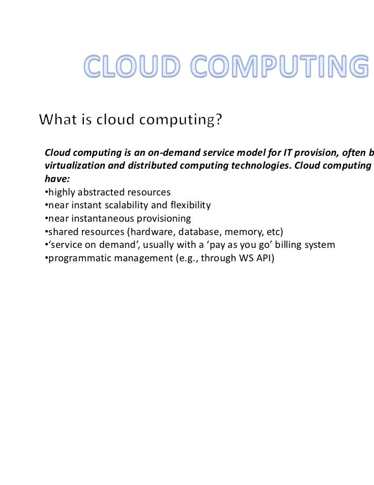 Cloud computing is an on-demand service model for IT provision, often based onvirtualization and distributed computing tec...
