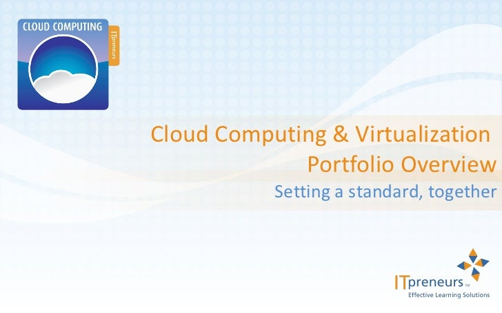 Cloud Computing & Virtualization  Portfolio Overview Setting a standard, together