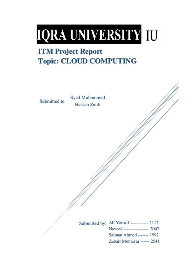 ITM Project Report Topic: CLOUD COMPUTING Syed Muhammad Hassan Zaidi Submitted to: Submitted by: Ali Yousuf ------------ 2...