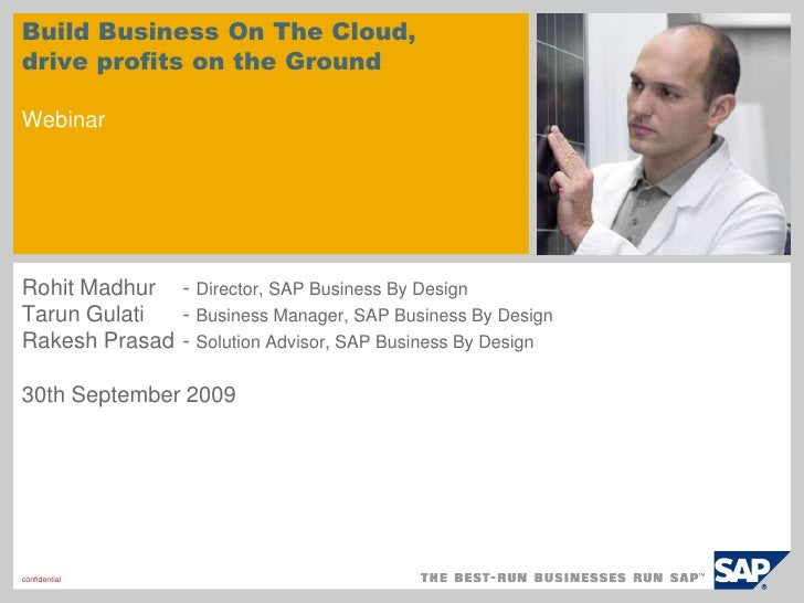 Build Business On The Cloud, drive profits on the GroundWebinar<br />Rohit Madhur 	- Director, SAP Business By Design<br /...