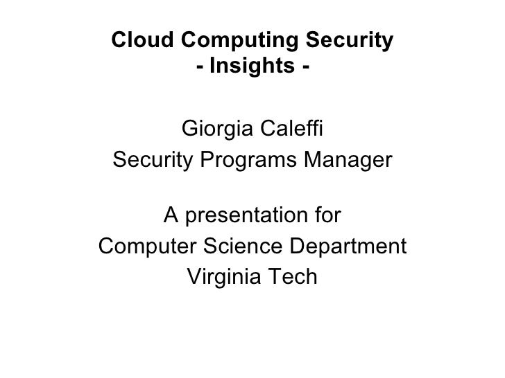 Cloud Computing Security - Insights - Giorgia Caleffi Security Programs Manager A presentation for Computer Science Depart...