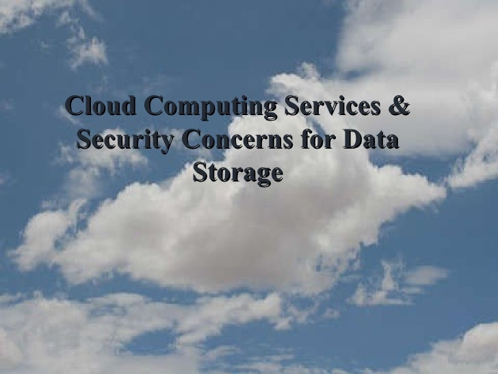 Cloud Computing Services & Security Concerns for Data Storage
