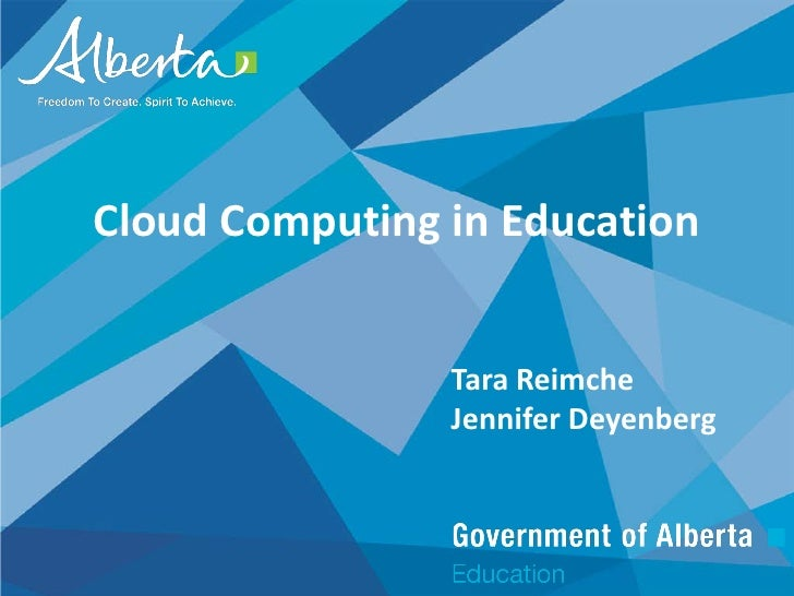 Cloud Computing in Education                Tara Reimche                Jennifer Deyenberg
