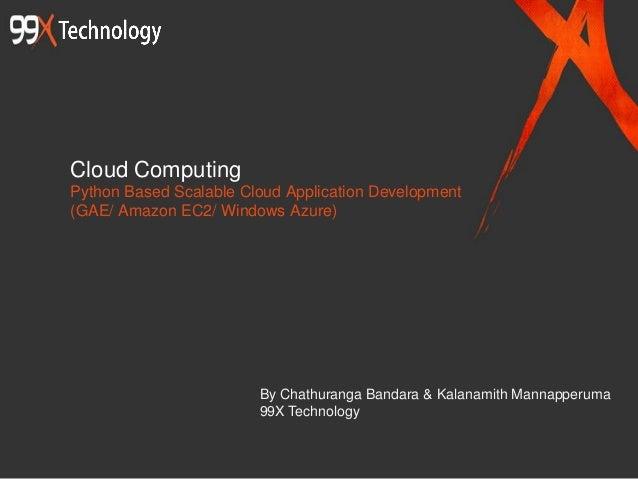 Cloud Computing Python Based Scalable Cloud Application Development (GAE/ Amazon EC2/ Windows Azure) By Chathuranga Bandar...