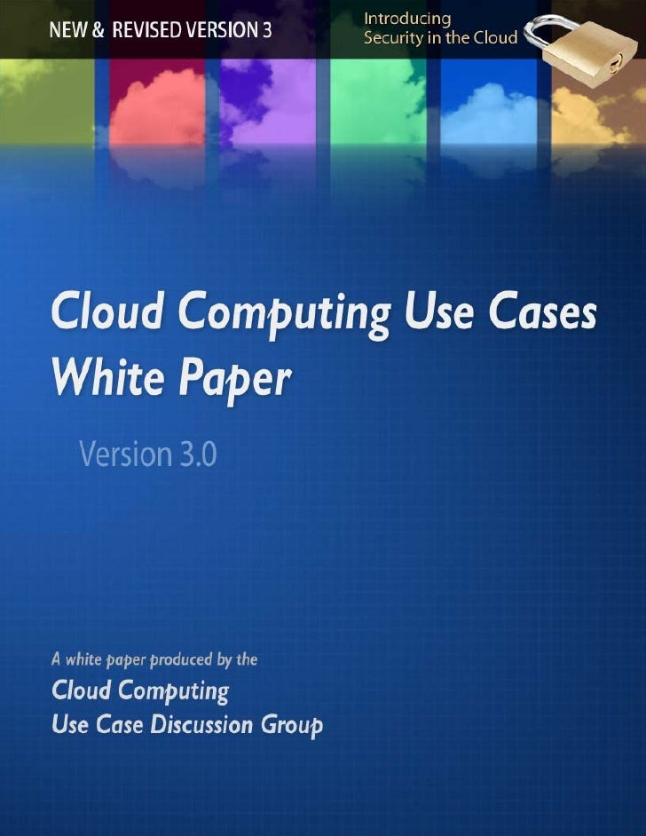 Cloud Computing Use Cases A white paper produced by the Cloud Computing Use Case Discussion Group Version 3.0  2 February ...