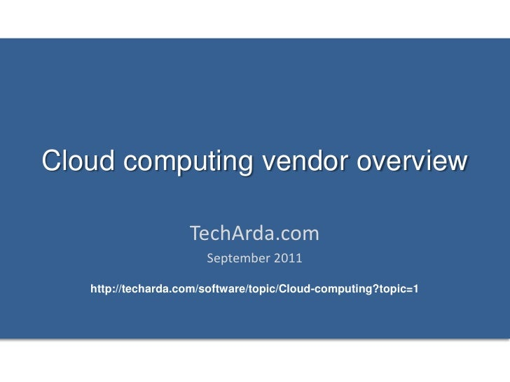 Cloud computing vendor overview                    TechArda.com                       September 2011   http://techarda.com...