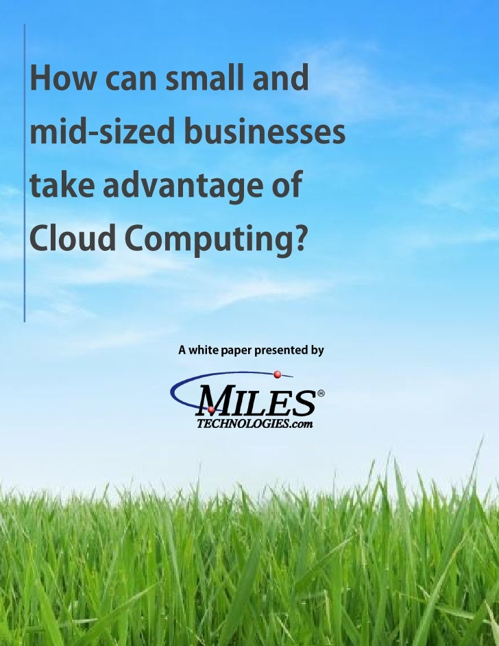 HOW CAN SMALL AND MID-SIZED BUSINESSES TAKE ADVANTAGE OF CLOUD COMPUTING?                                         Page 1  ...
