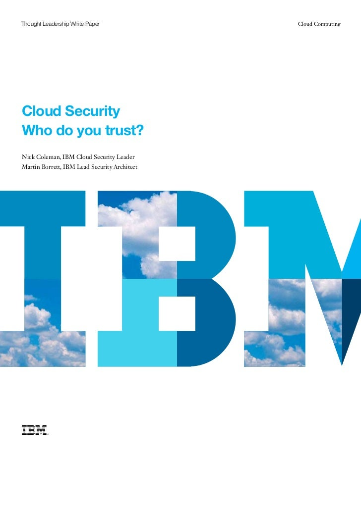 Thought Leadership White Paper                Cloud ComputingCloud SecurityWho do you trust?Nick Coleman, IBM Cloud Securi...