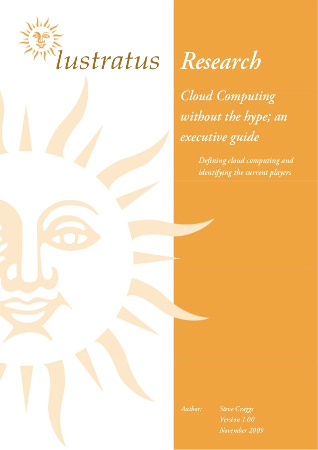 Page 2  Research Defining cloud computing and identifying the current players Cloud Computing without the hype; an executi...