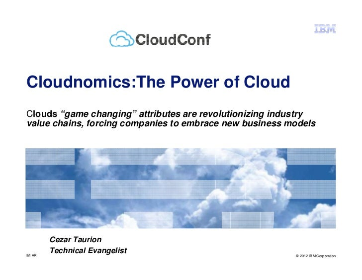 """Cloudnomics:The Power of CloudClouds """"game changing"""" attributes are revolutionizing industryvalue chains, forcing companie..."""