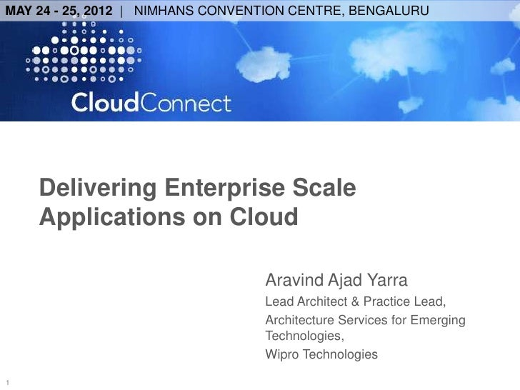 MAY 24 - 25, 2012 | NIMHANS CONVENTION CENTRE, BENGALURU    Delivering Enterprise Scale    Applications on Cloud          ...