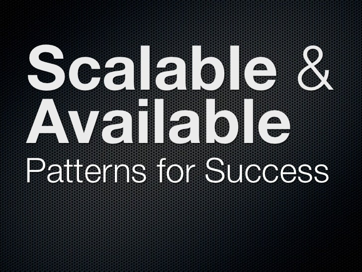 Scalable &           Available          Patterns for SuccessTuesday, March 8, 2011           1