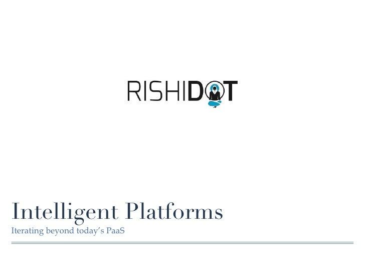 Intelligent PlatformsIterating beyond today's PaaS
