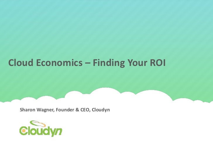 Cloud Economics – Finding Your ROI  Sharon Wagner, Founder & CEO, Cloudyn