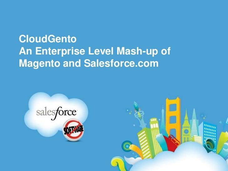 CloudGentoAnEnterpriseLevelMash-up ofMagentoandSalesforce.com<br />