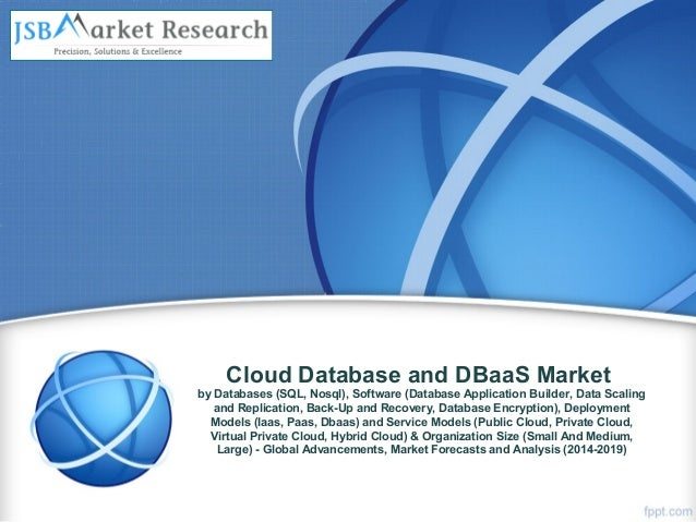 Cloud database and d baa s market - global advancements, market forecasts and analysis (2014-2019)