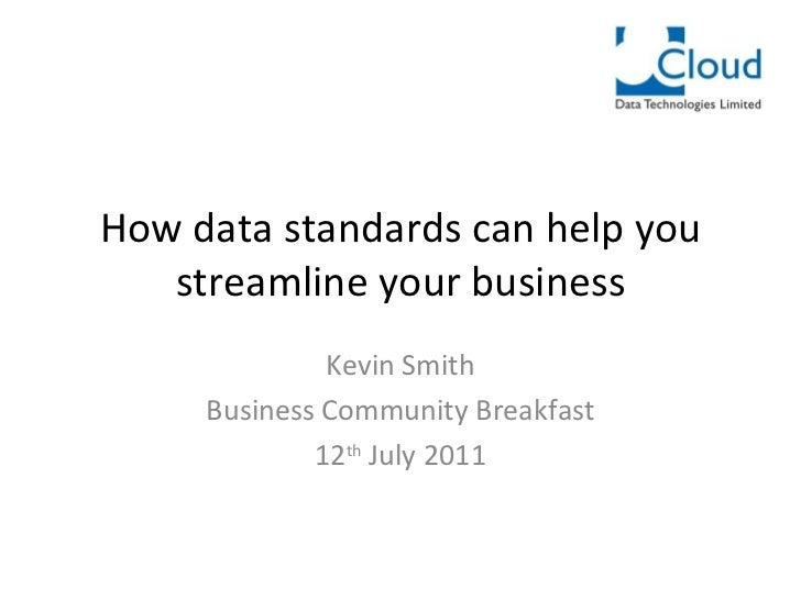 How data standards can help you streamline your business Kevin Smith Business Community Breakfast 12 th  July 2011