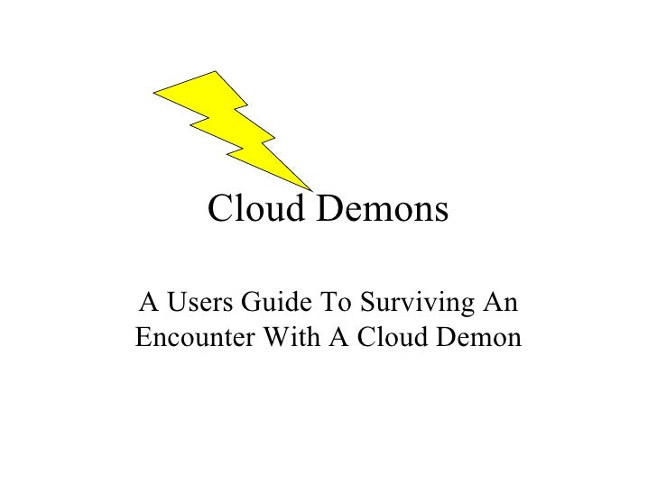 Cloud Demons A Users Guide To Surviving An Encounter With A Cloud Demon