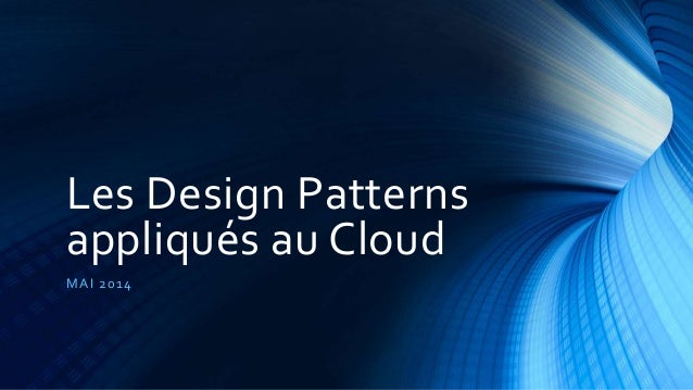 Les Design Patterns appliqués au Cloud MAI 2014