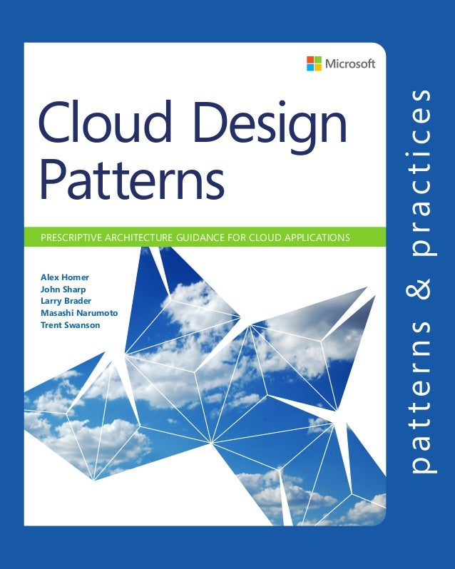 Cloud Design Patterns - PRESCRIPTIVE ARCHITECTURE GUIDANCE FOR CLOUD APPLICATIONS