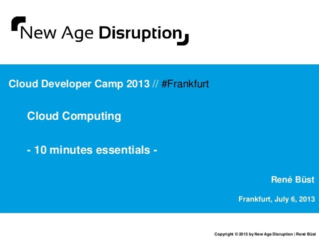 Cloud Computing - 10 minutes essentials and the future of cloud (Cloud Developer Camp 2013 Frankfurt)