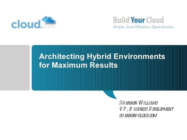Architecting Hybrid Environments for Maximum Results Shannon Williams VP, Business Development [email_address]