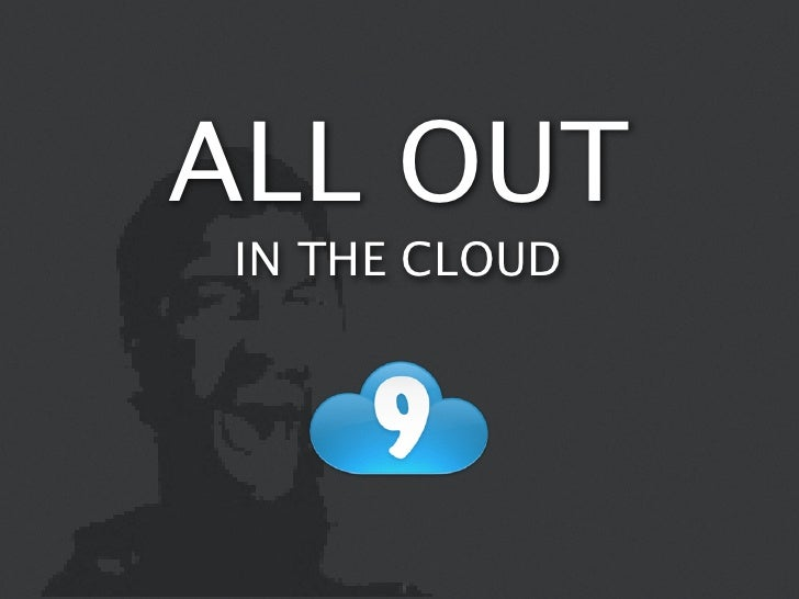All out in the Cloud - CloudEast 2012