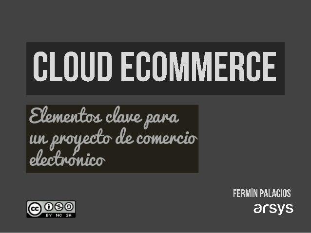 Cloud ecommerce: Elementos clave para un proyecto de comercio electrónico