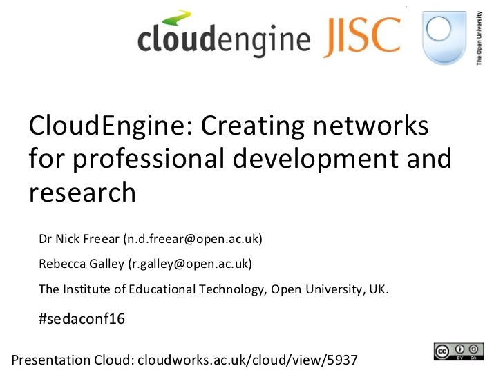 CloudEngine: Creating networks for professional development and research Presentation Cloud: cloudworks.ac.uk/cloud/view/5...