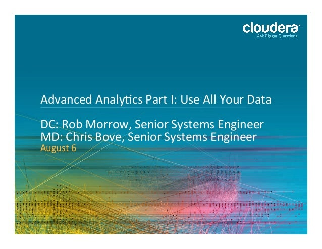 1	    Advanced	   Analy,cs	   Part	   I:	   Use	   All	   Your	   Data	    	    DC:	   Rob	   Morrow,	   Senior	   Systems...