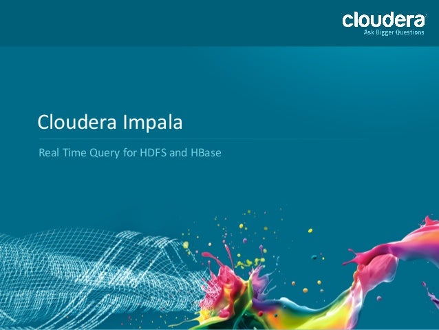 Cloudera	  Impala	  Real	  Time	  Query	  for	  HDFS	  and	  HBase