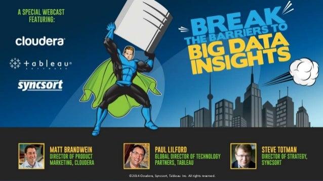 Syncsort, Tableau, & Cloudera present: Break the Barriers to Big Data Insight