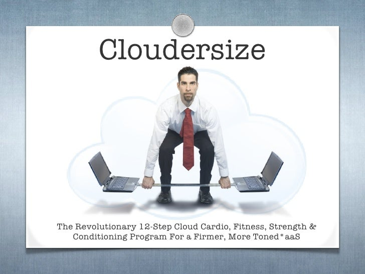 CloudersizeThe Revolutionary 12-Step Cloud Cardio, Fitness, Strength &   Conditioning Program For a Firmer, More Toned*aaS