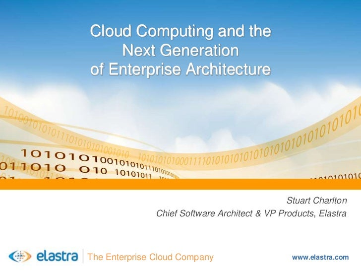 Cloud Computing and the     Next Generation of Enterprise Architecture                                                    ...