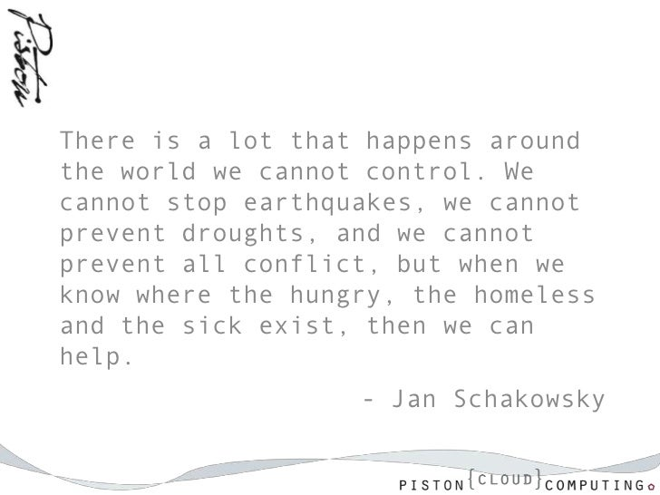There is a lot that happens aroundthe world we cannot control. Wecannot stop earthquakes, we cannotprevent droughts, and w...
