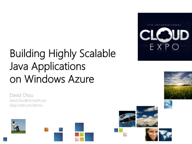 Building Highly Scalable Java Applications on Windows Azure David Chou david.chou@microsoft.com blogs.msdn.com/dachou