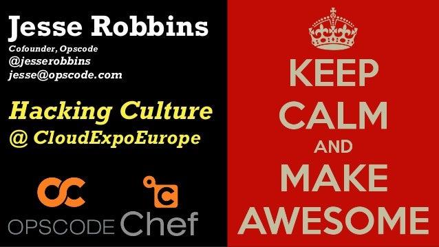 Jesse RobbinsCofounder, Opscode@jesserobbinsjesse@opscode.comHacking Culture@ CloudExpoEurope