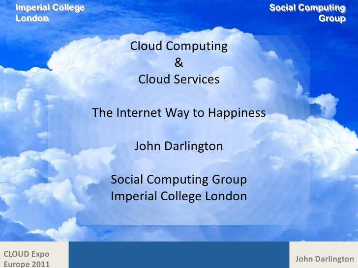 Imperial College<br />London<br />Social Computing<br />Group<br />Cloud Computing <br />&<br />Cloud Services<br />The In...