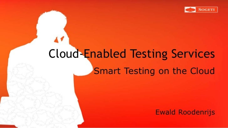 Cloud-Enabled Testing Services Smart Testing on the Cloud <ul><li>Ewald Roodenrijs </li></ul>