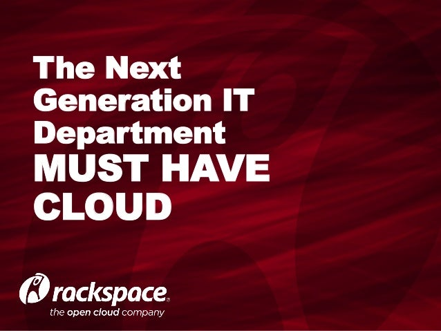 The Next Generation IT Department MUST HAVE CLOUD