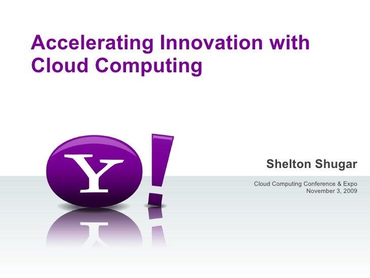Shelton Shugar Cloud Computing Conference & Expo November 3, 2009  Accelerating Innovation with Cloud Computing